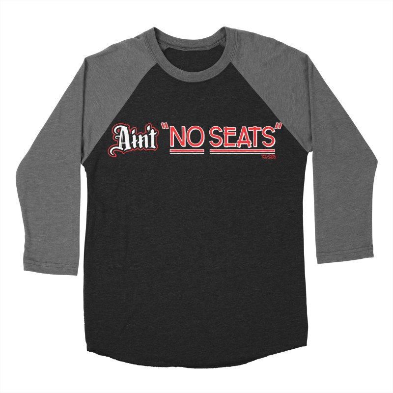 Ain't No Seats 2 Men's Baseball Triblend Longsleeve T-Shirt by redleggerstudio's Shop