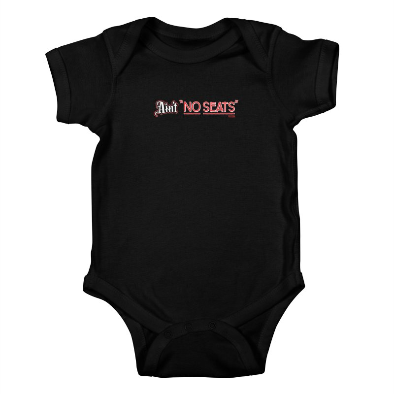 Ain't No Seats 2 Kids Baby Bodysuit by redleggerstudio's Shop