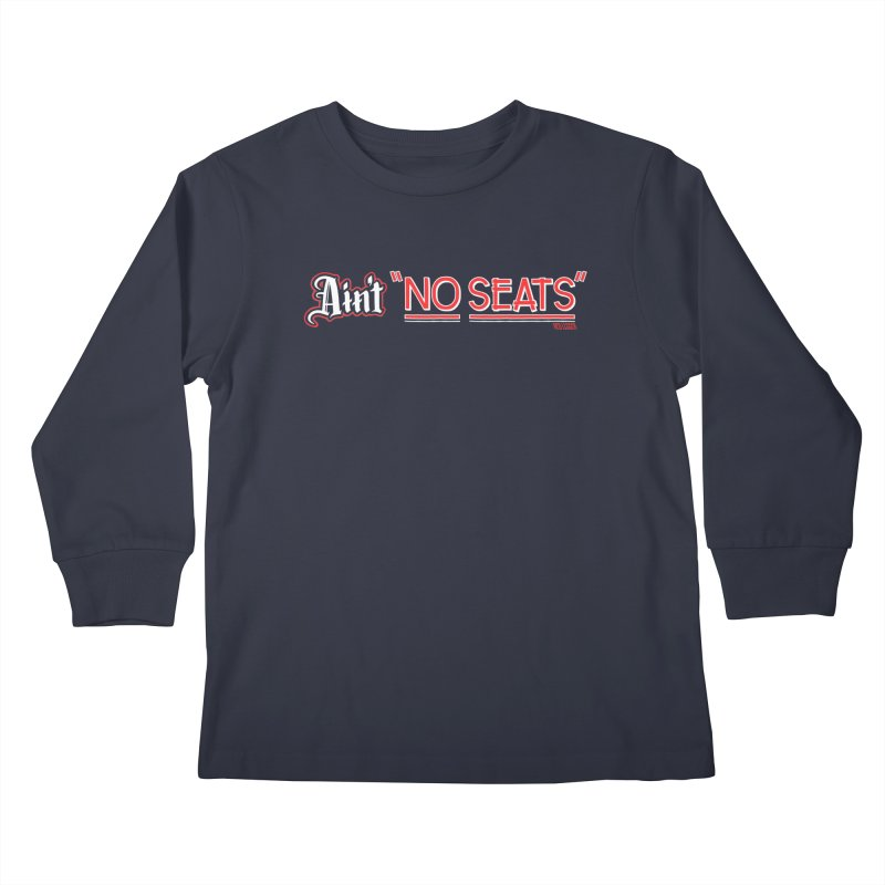 Ain't No Seats 2 Kids Longsleeve T-Shirt by redleggerstudio's Shop