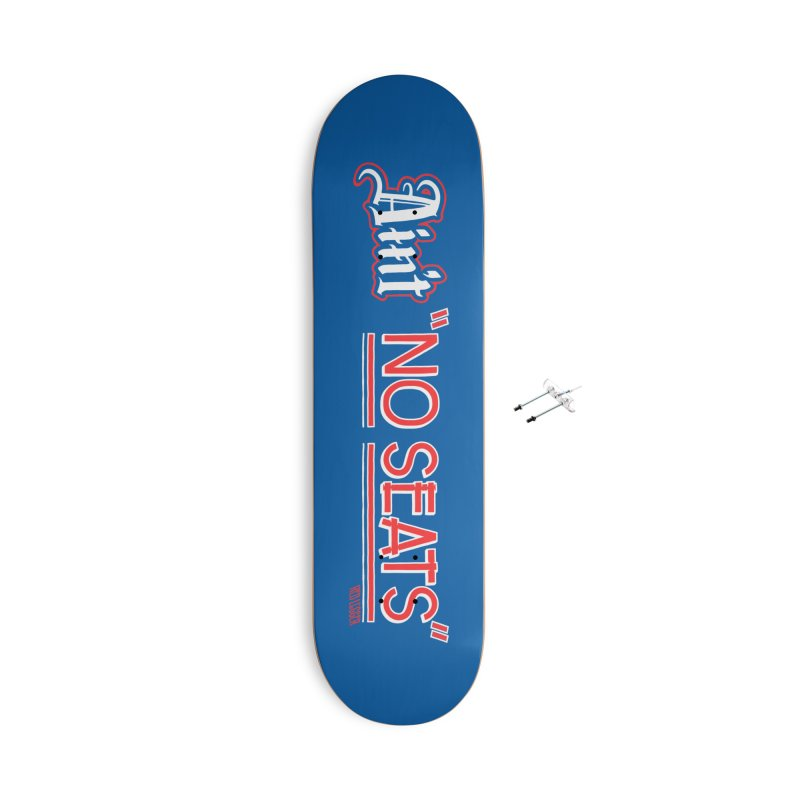 Ain't No Seats 2 Accessories With Hanging Hardware Skateboard by redleggerstudio's Shop