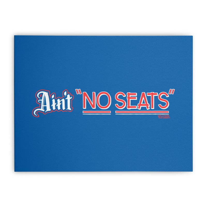 Ain't No Seats 2 Home Stretched Canvas by redleggerstudio's Shop