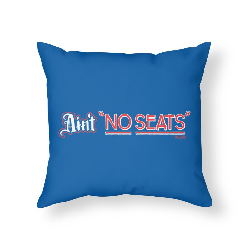Ain't No Seats 2 Home Throw Pillow by redleggerstudio's Shop