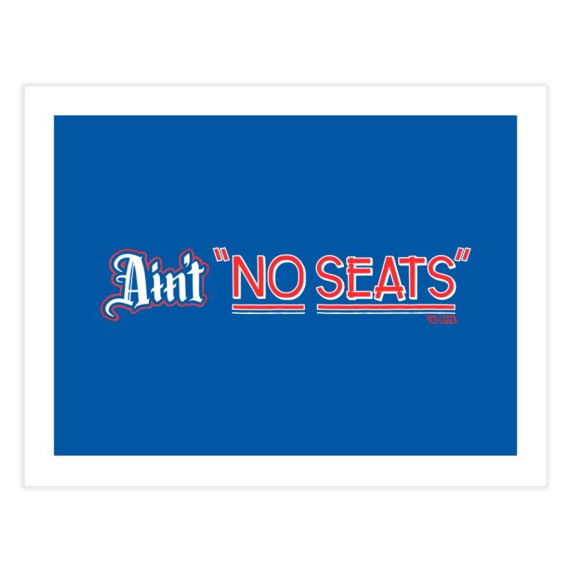 Ain't No Seats 2 Home Fine Art Print by redleggerstudio's Shop