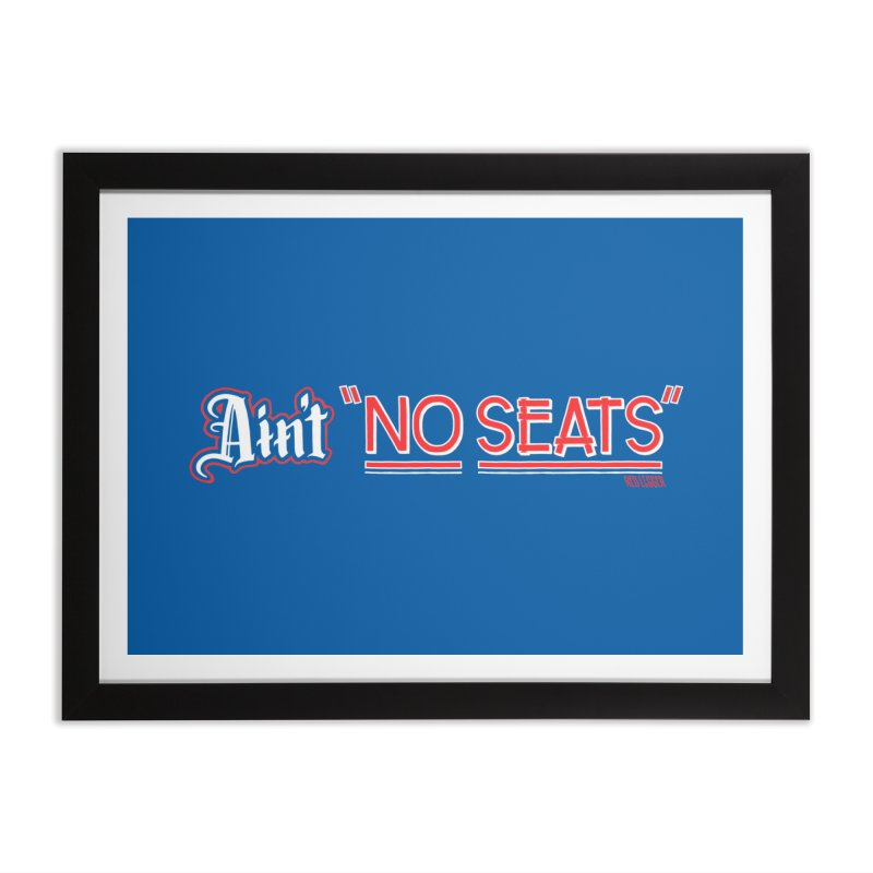 Ain't No Seats 2 Home Framed Fine Art Print by redleggerstudio's Shop