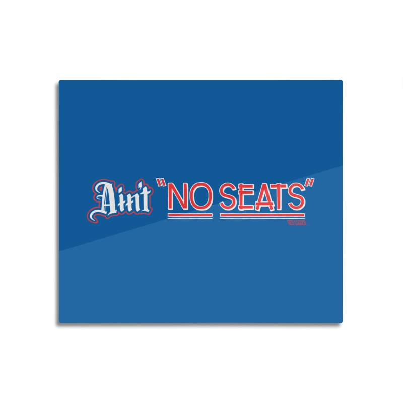 Ain't No Seats 2 Home Mounted Aluminum Print by redleggerstudio's Shop