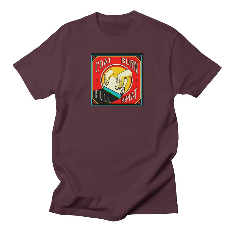 Coat, Burn, Pull, Repeat Women's Unisex T-Shirt by redleggerstudio's Shop
