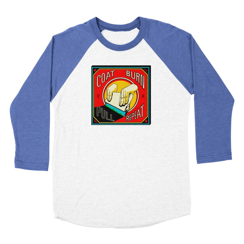 Coat, Burn, Pull, Repeat Women's Baseball Triblend T-Shirt by redleggerstudio's Shop