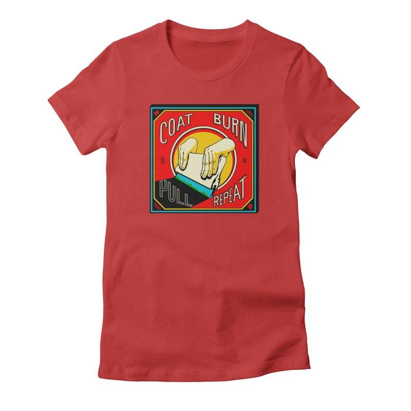 Coat, Burn, Pull, Repeat Women's Fitted T-Shirt by redleggerstudio's Shop