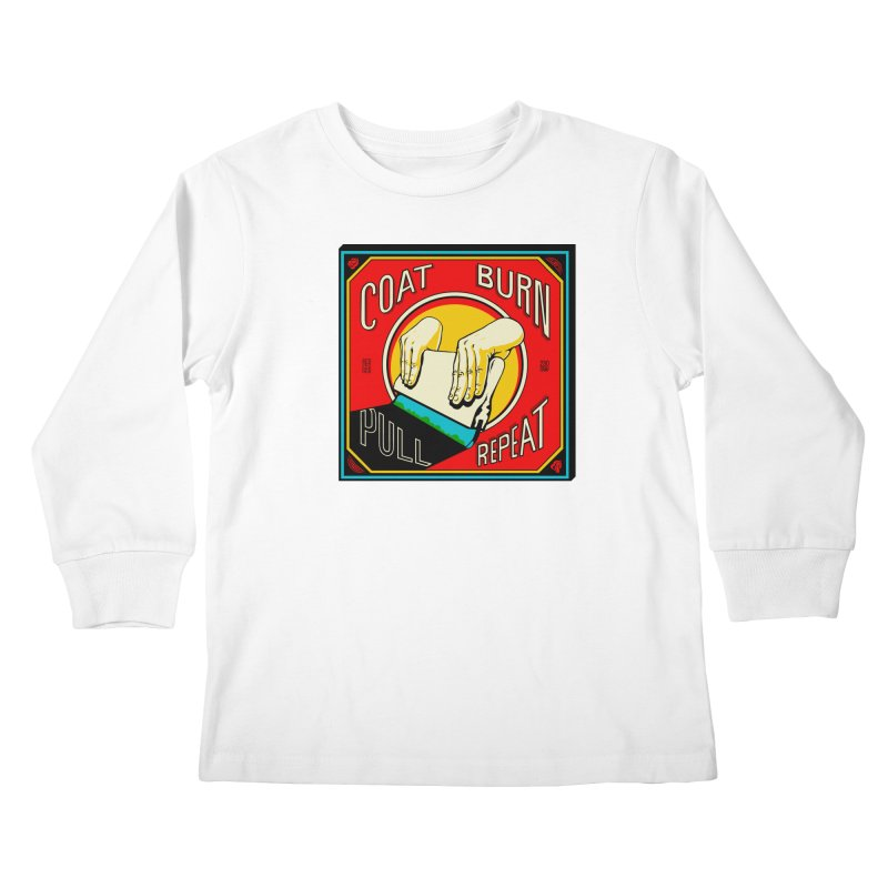 Coat, Burn, Pull, Repeat Kids Longsleeve T-Shirt by redleggerstudio's Shop