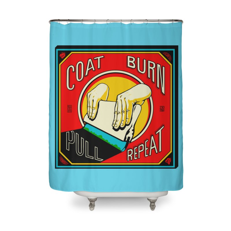 Coat, Burn, Pull, Repeat Home Shower Curtain by redleggerstudio's Shop