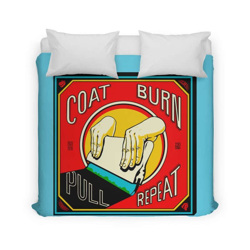 Coat, Burn, Pull, Repeat Home Duvet by redleggerstudio's Shop