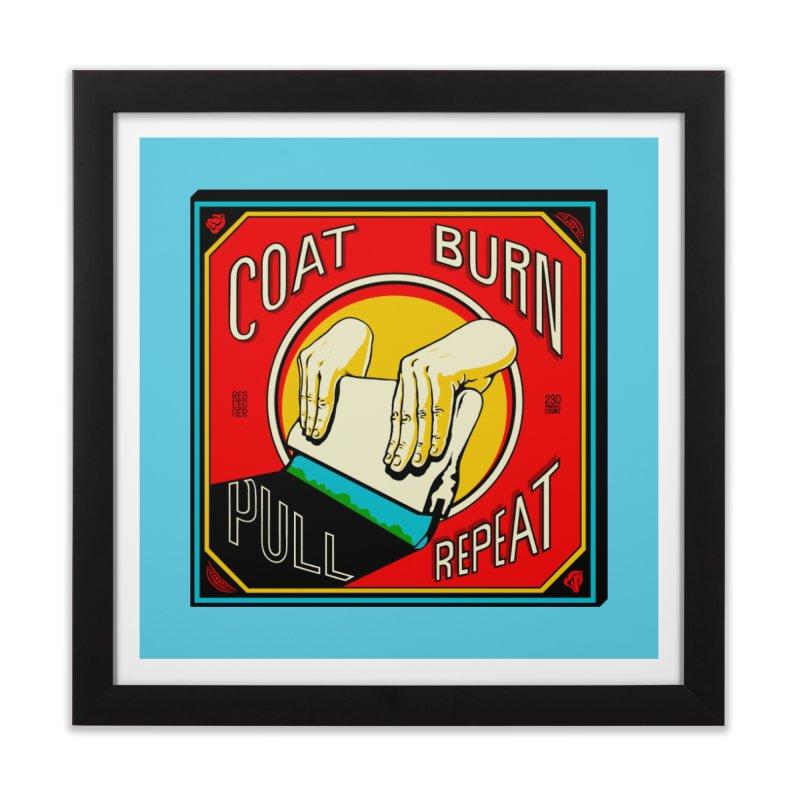 Coat, Burn, Pull, Repeat Home Framed Fine Art Print by redleggerstudio's Shop