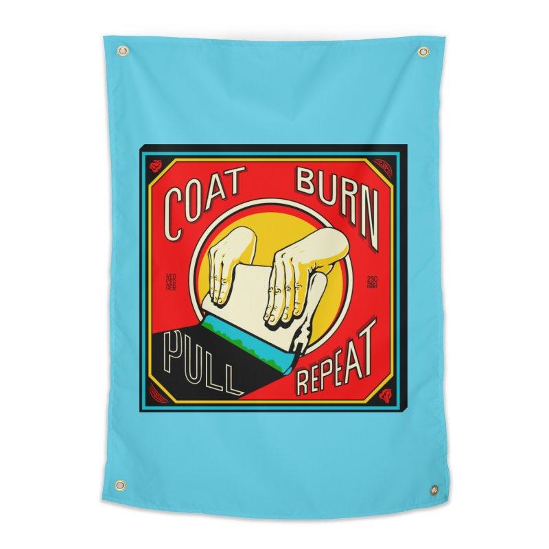 Coat, Burn, Pull, Repeat Home Tapestry by redleggerstudio's Shop