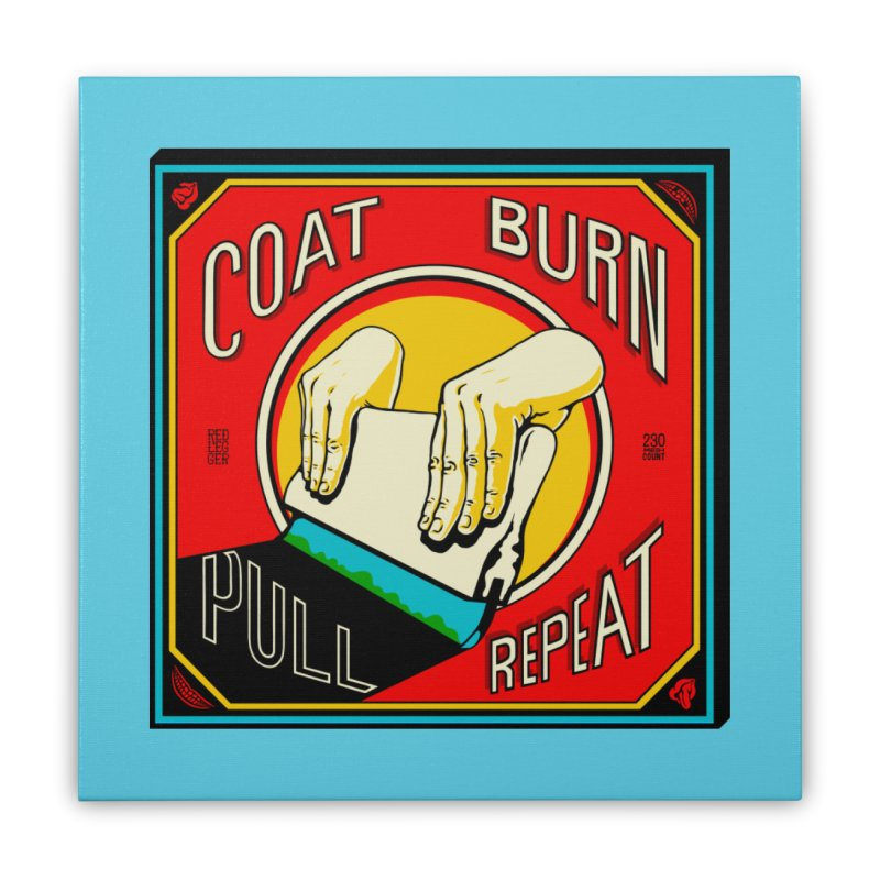 Coat, Burn, Pull, Repeat Home Stretched Canvas by redleggerstudio's Shop