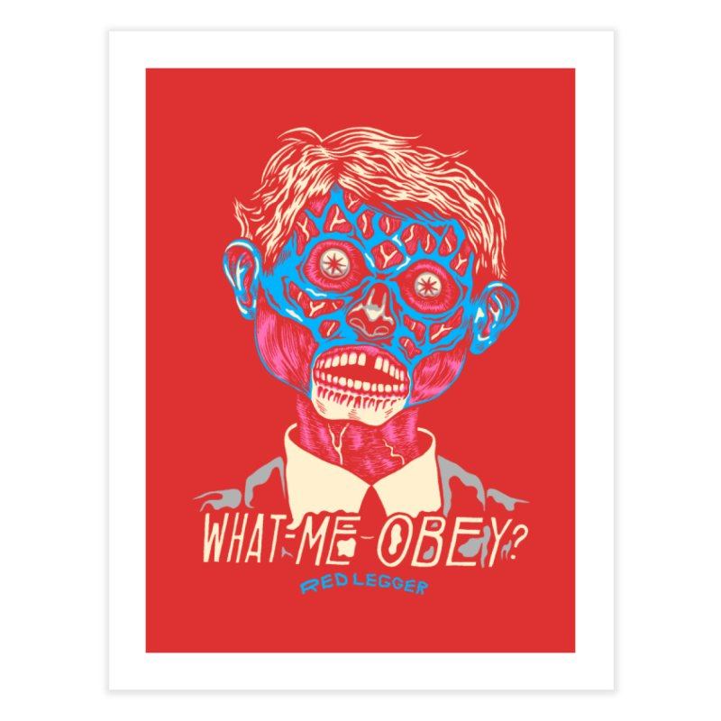 What-Me OBEY? Home Fine Art Print by redleggerstudio's Shop