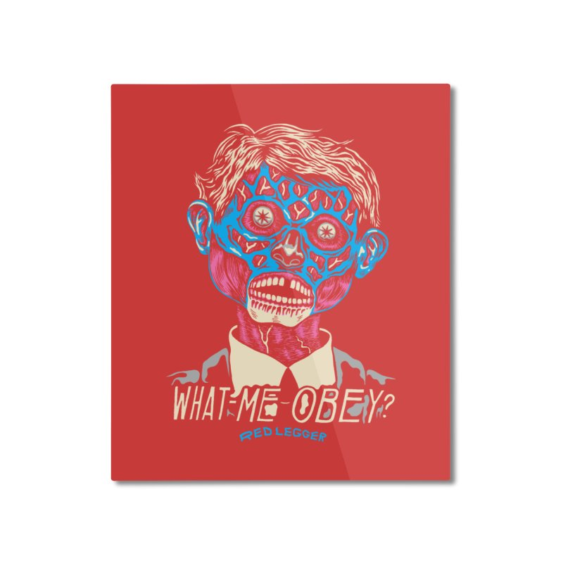 What-Me OBEY? Home Mounted Aluminum Print by redleggerstudio's Shop