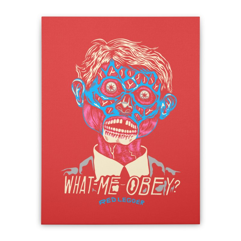 What-Me OBEY? Home Stretched Canvas by redleggerstudio's Shop