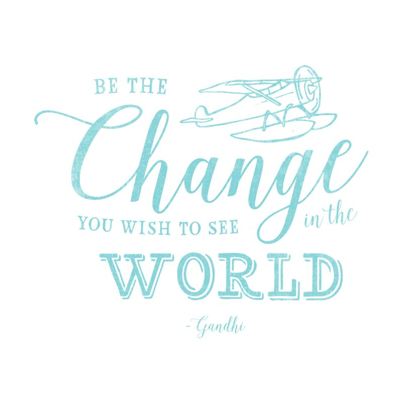 Be the Change Women's T-Shirt by Red Pixel Studios