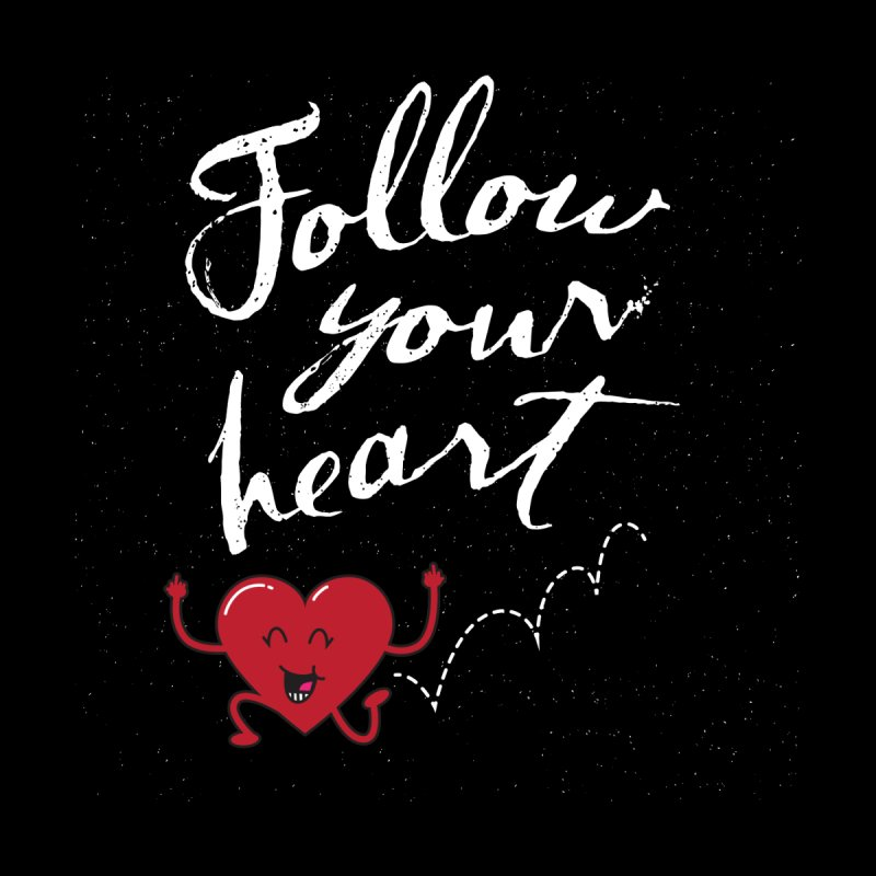 Follow Your Heart Women's T-Shirt by Red Robot