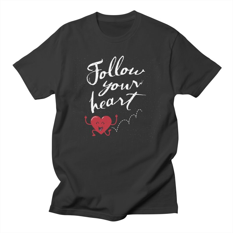 Follow Your Heart Women's Unisex T-Shirt by Red Robot