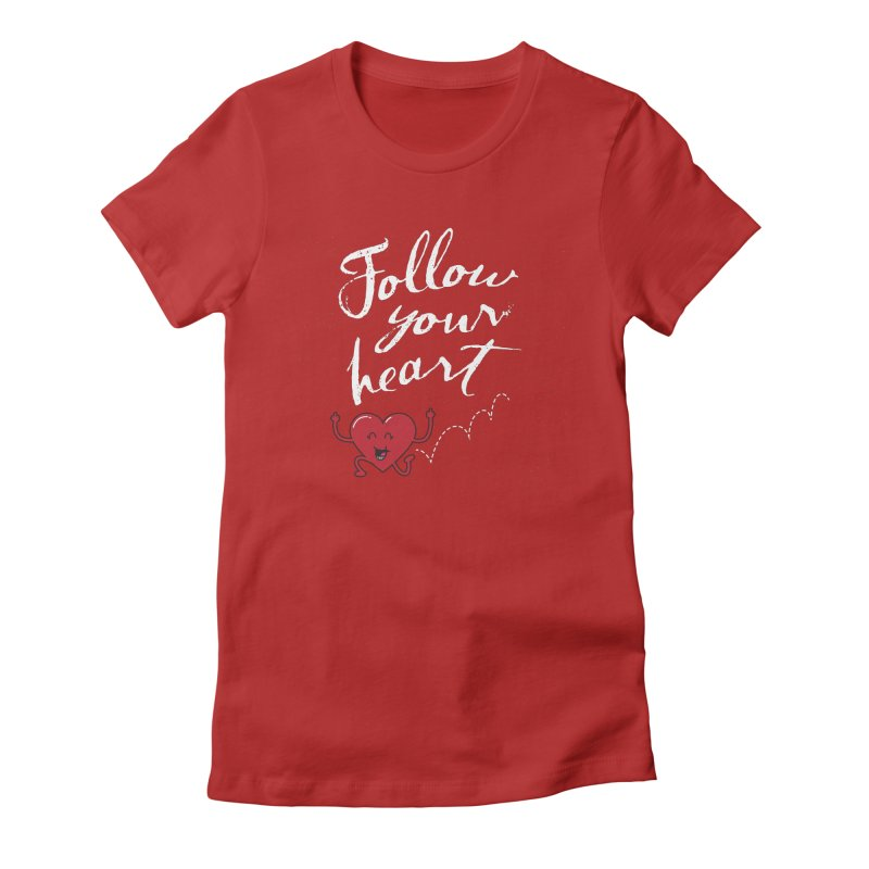 Follow Your Heart Women's Fitted T-Shirt by Red Robot