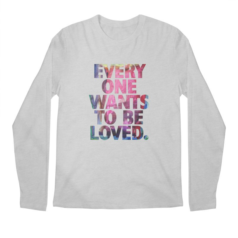 Everyone Wants To Be Loved Men's Regular Longsleeve T-Shirt by Red Robot