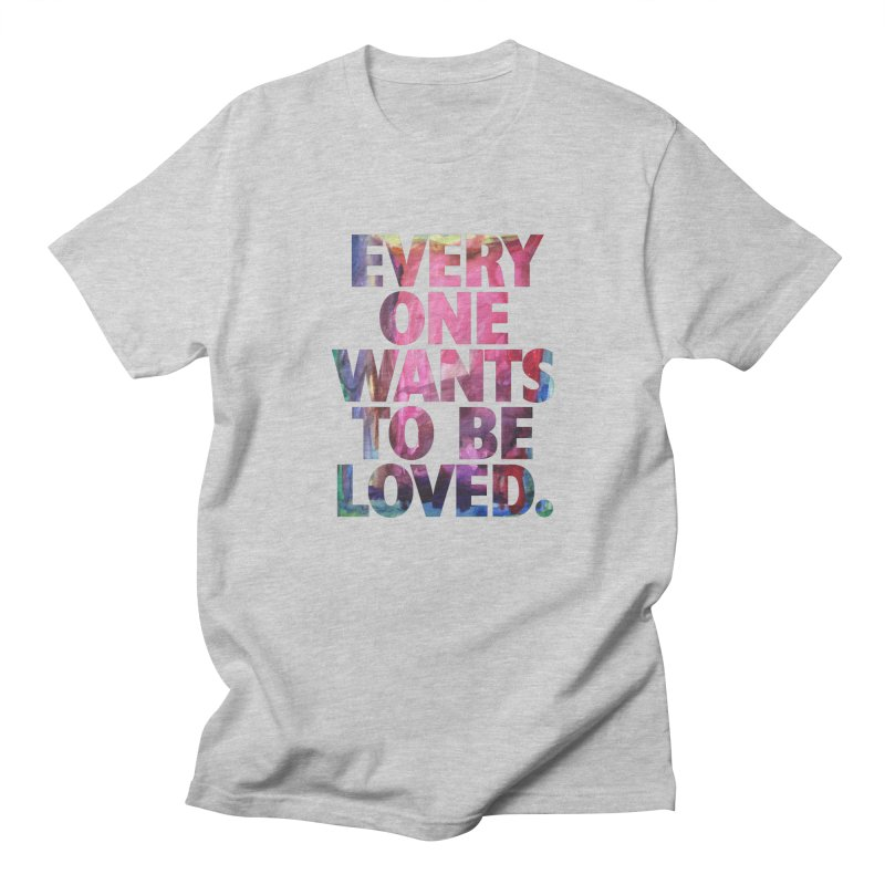 Everyone Wants To Be Loved Women's Regular Unisex T-Shirt by Red Robot