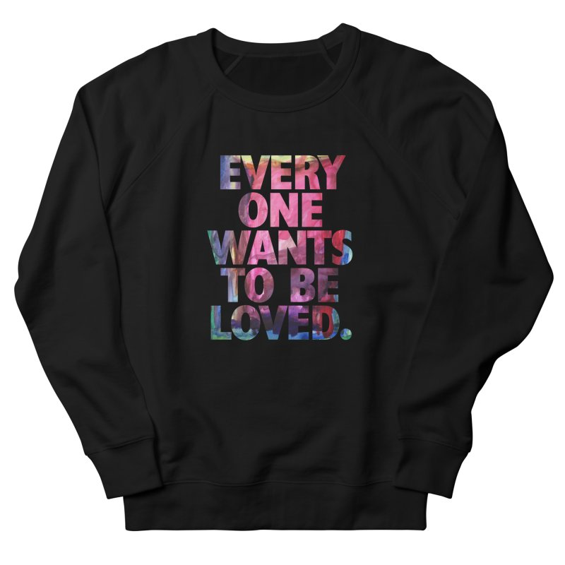 Everyone Wants To Be Loved Women's French Terry Sweatshirt by Red Robot