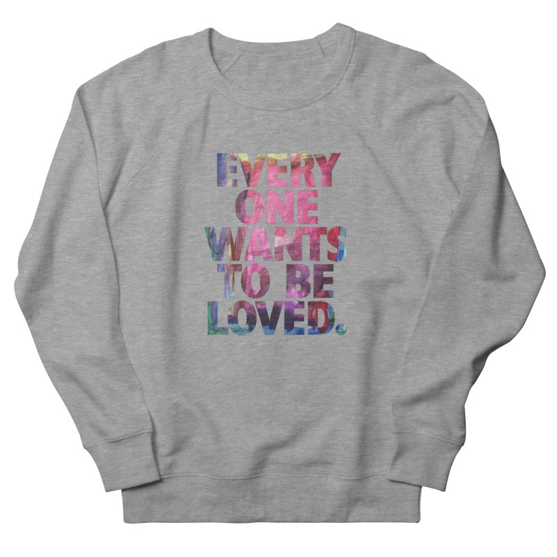 Everyone Wants To Be Loved Men's French Terry Sweatshirt by Red Robot