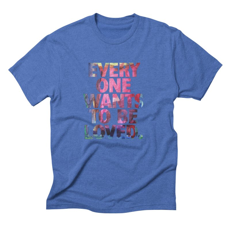 Everyone Wants To Be Loved Men's Triblend T-Shirt by Red Robot