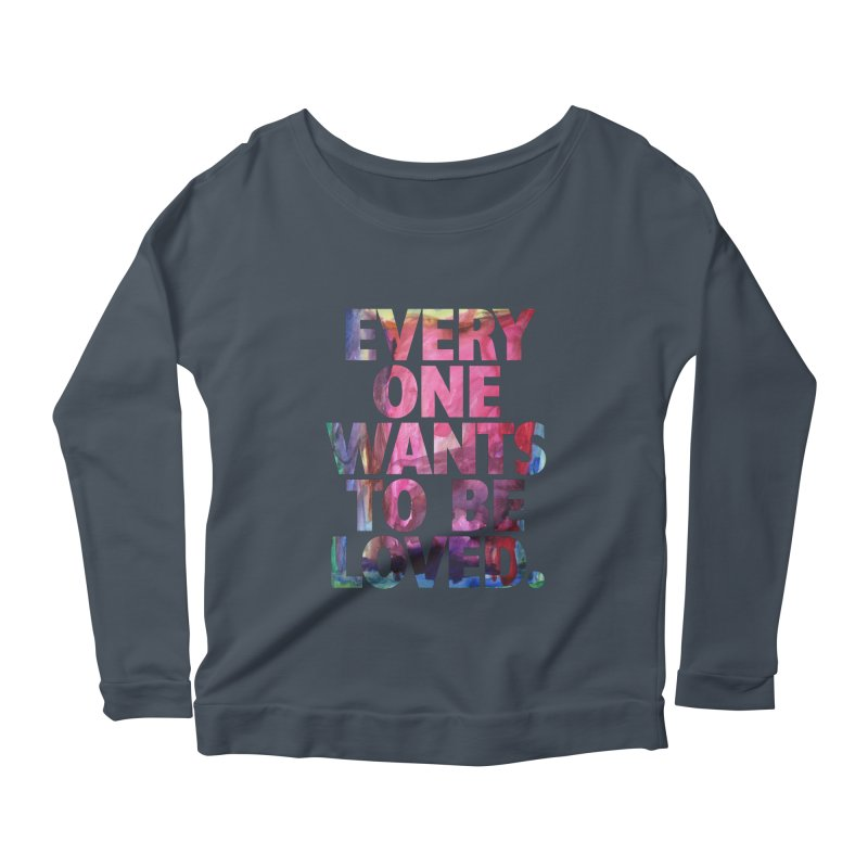 Everyone Wants To Be Loved Women's Longsleeve Scoopneck  by Red Robot