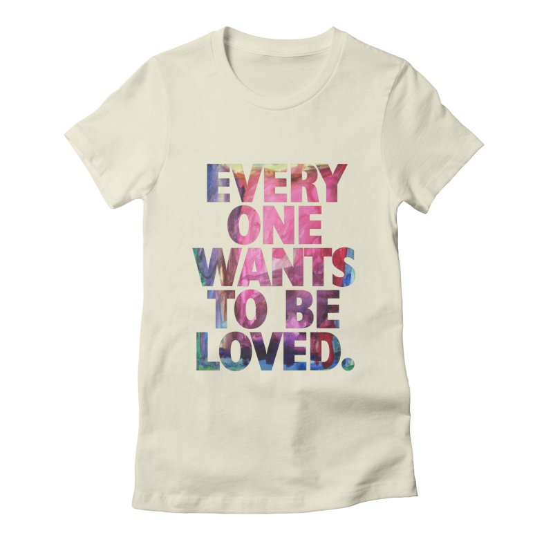 Everyone Wants To Be Loved Women's Fitted T-Shirt by Red Robot