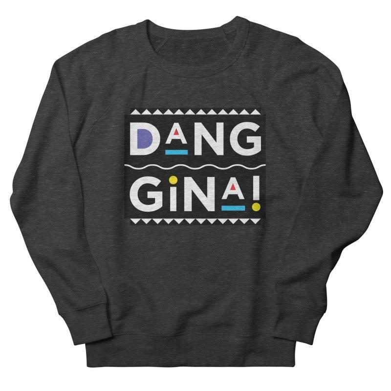 Dang Gina! Women's French Terry Sweatshirt by redrum's Artist Shop