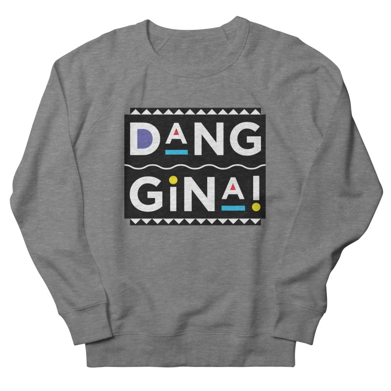Dang Gina! Women's French Terry Sweatshirt by redrum's Artist Shop