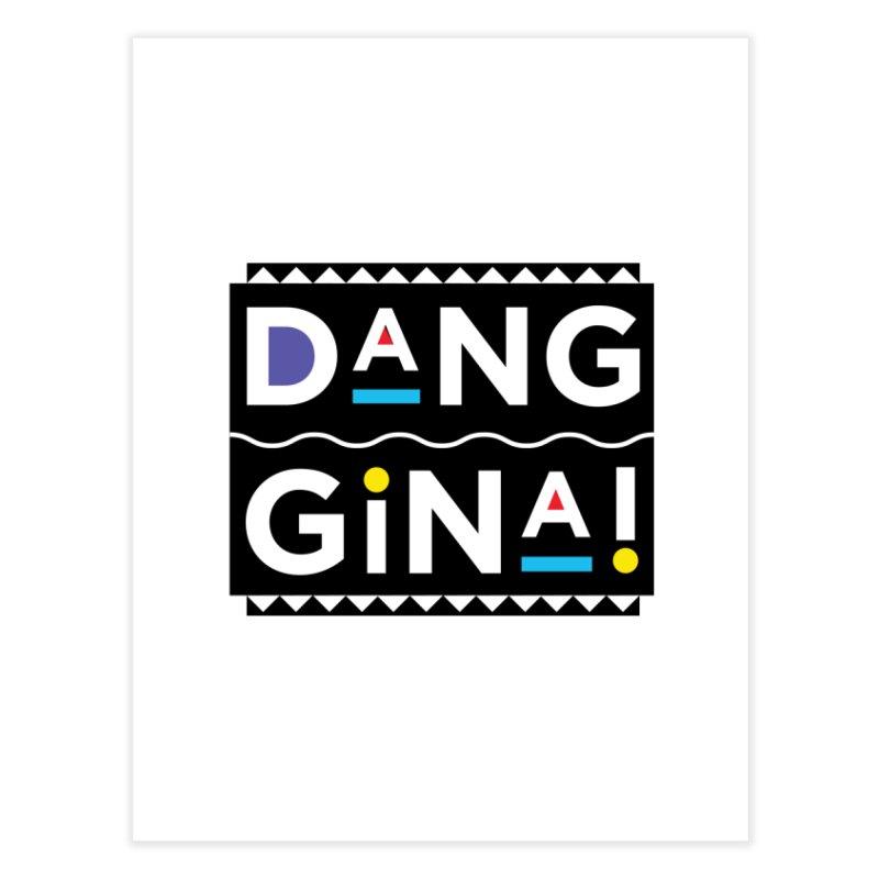 Dang Gina! Home Fine Art Print by redrum's Artist Shop