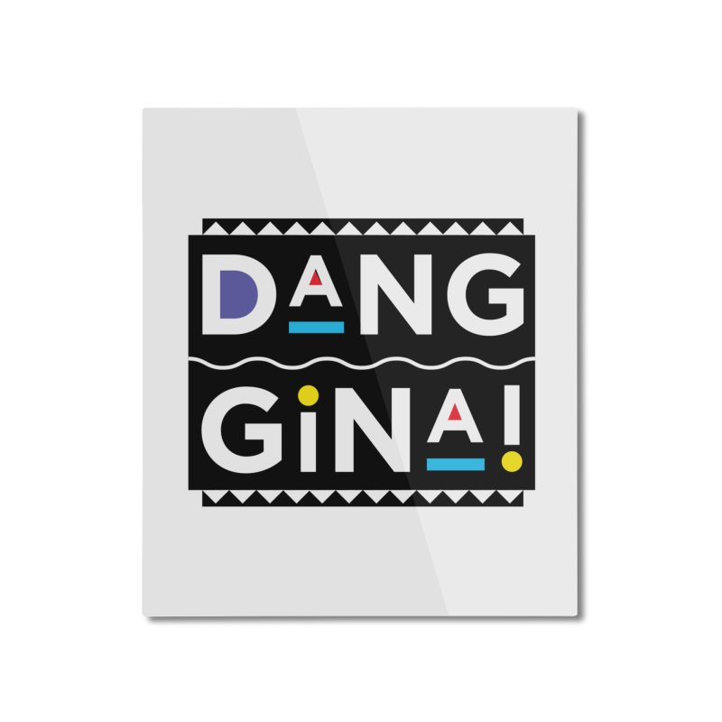 Dang Gina! Home Mounted Aluminum Print by redrum's Artist Shop