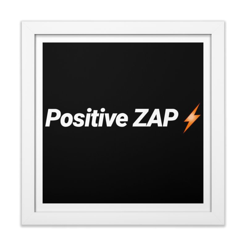 Positive ZAP!!! Home Framed Fine Art Print by Red Rust Rum - Shop