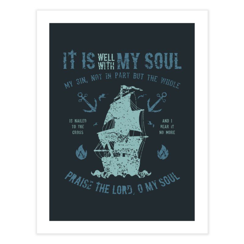 It Is Well With My Soul Home Fine Art Print by A Worthy Manner Goods & Clothing