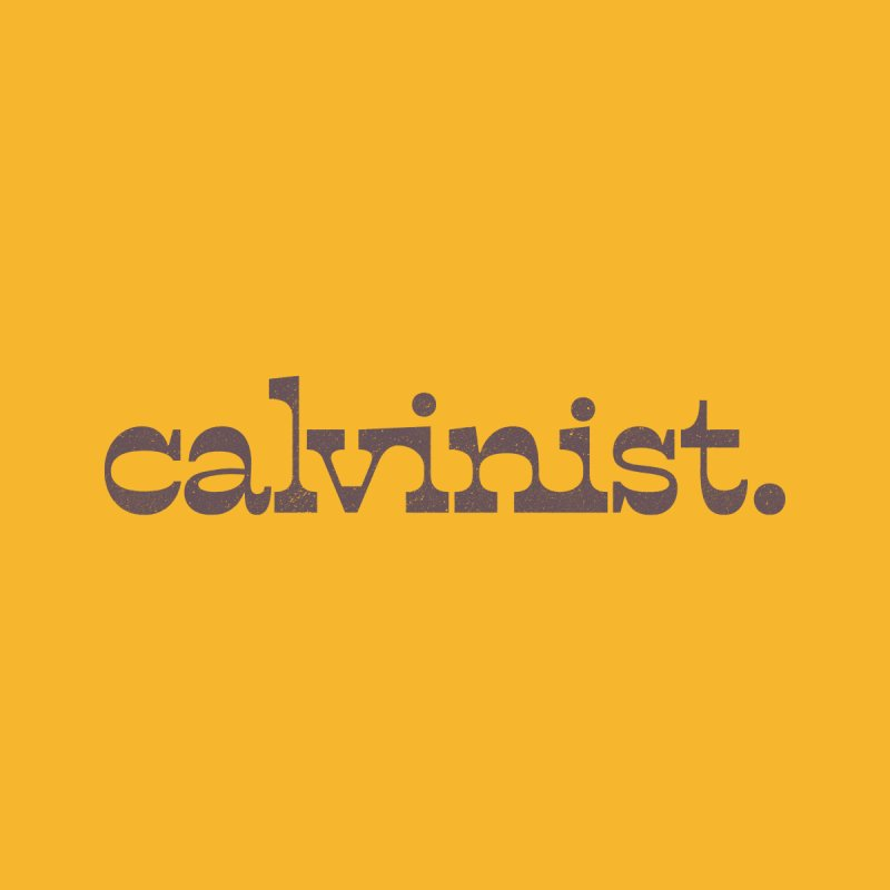 Calvinist. (alt color) by Reformed Christian Goods & Clothing