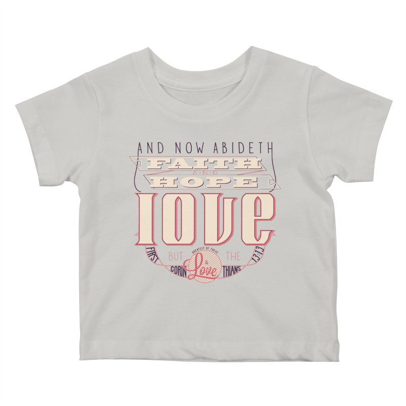 Faith Hope and Love | 1 Corinthians 13:13 (feminine colors) in Kids Baby T-Shirt Stone by Reformed Christian Goods & Clothing