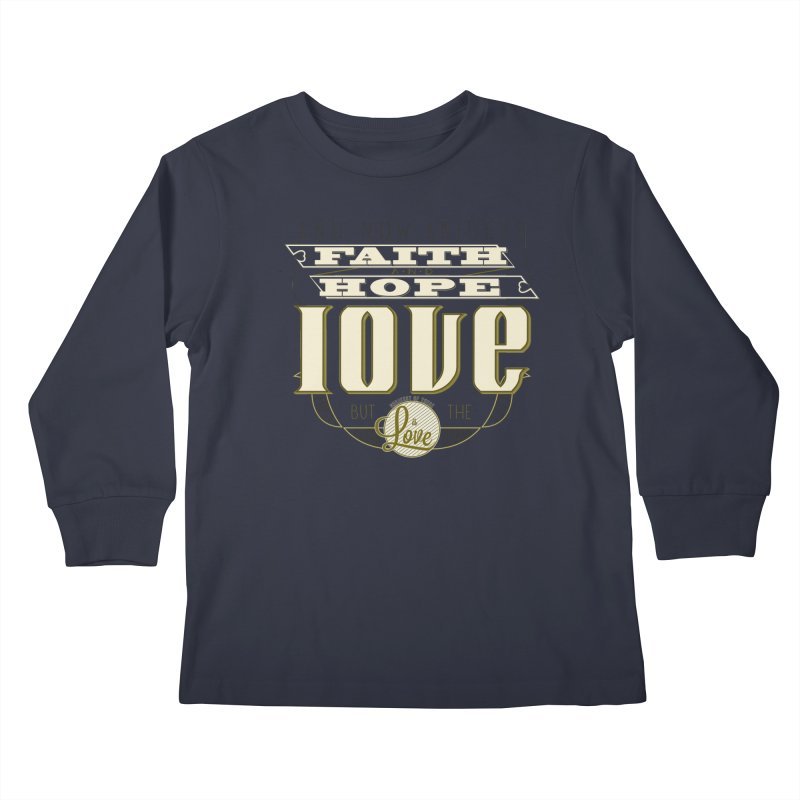 Faith Hope and Love | 1 Corinthians 13:13 in Kids Longsleeve T-Shirt Midnight by Reformed Christian Goods & Clothing
