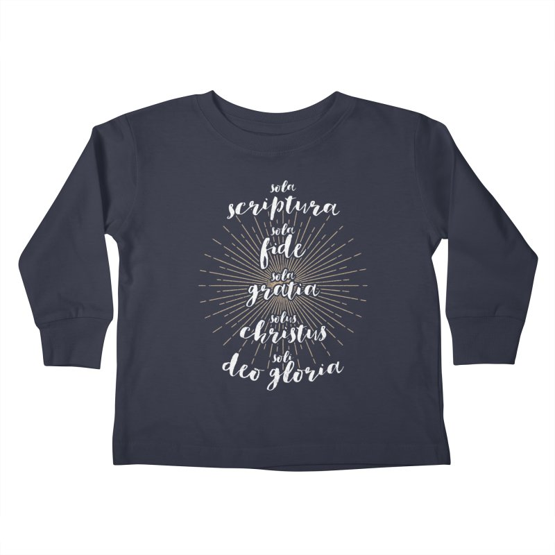 The Five Solas of the Reformation (alternative color) Kids Toddler Longsleeve T-Shirt by Reformed Christian Goods & Clothing