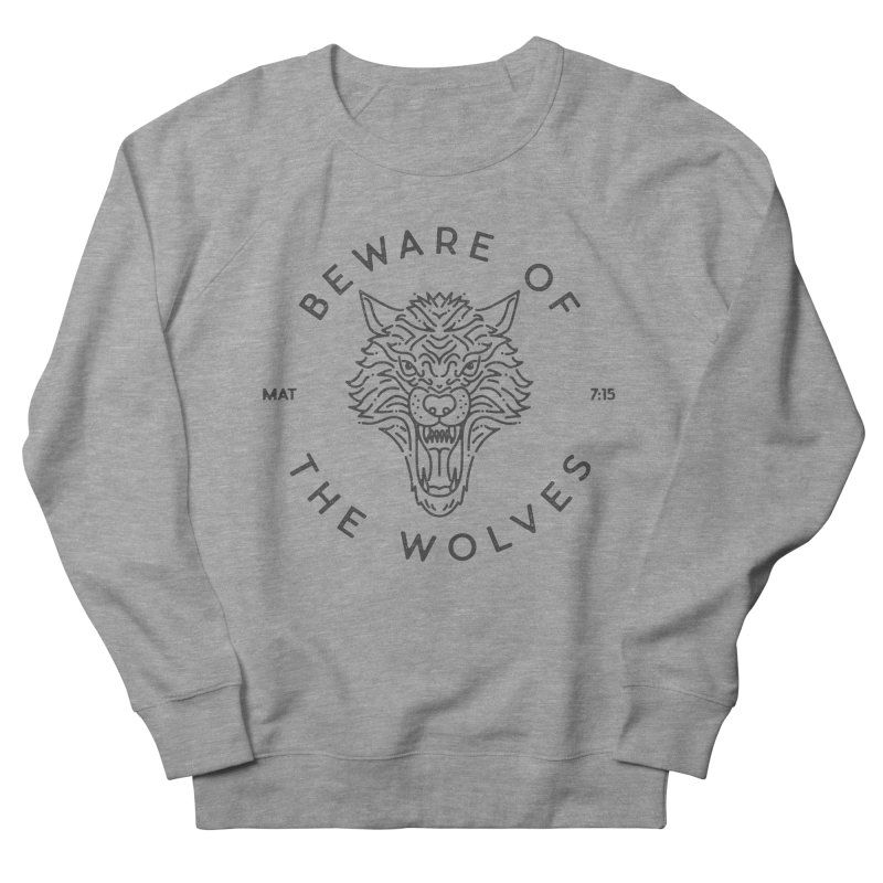 Beware of the Wolves (black) Women's French Terry Sweatshirt by A Worthy Manner Goods & Clothing