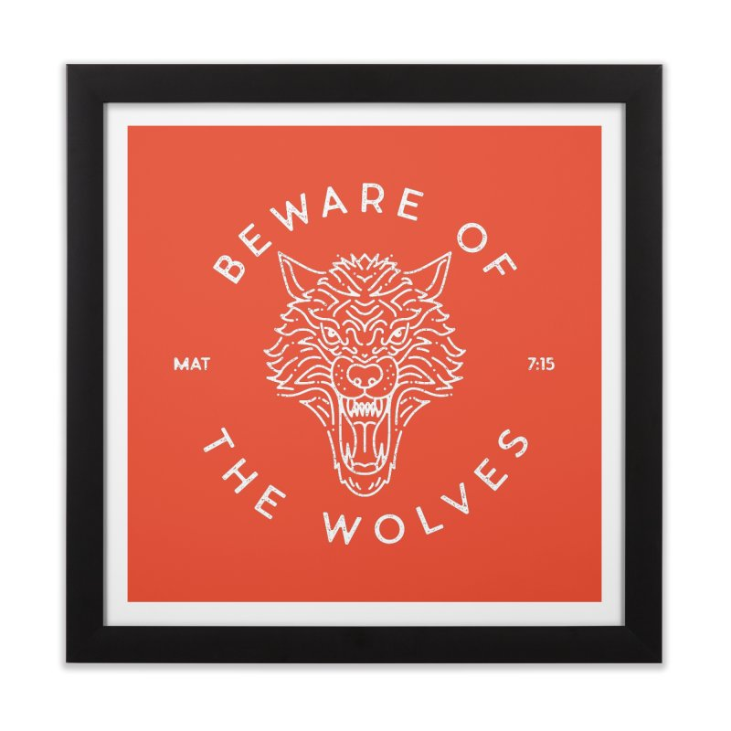 Beware of the Wolves (white) Home Framed Fine Art Print by Reformed Christian Goods & Clothing
