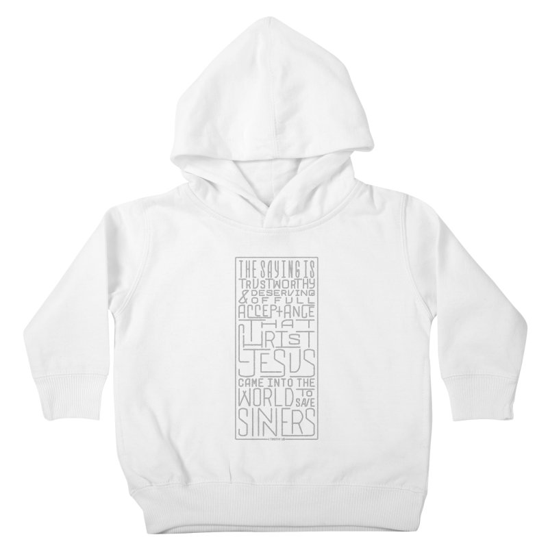 Christ Jesus Came Into the World to Save Sinners | 1 Timothy 1:15 (grey) Kids Toddler Pullover Hoody by Reformed Christian Goods & Clothing