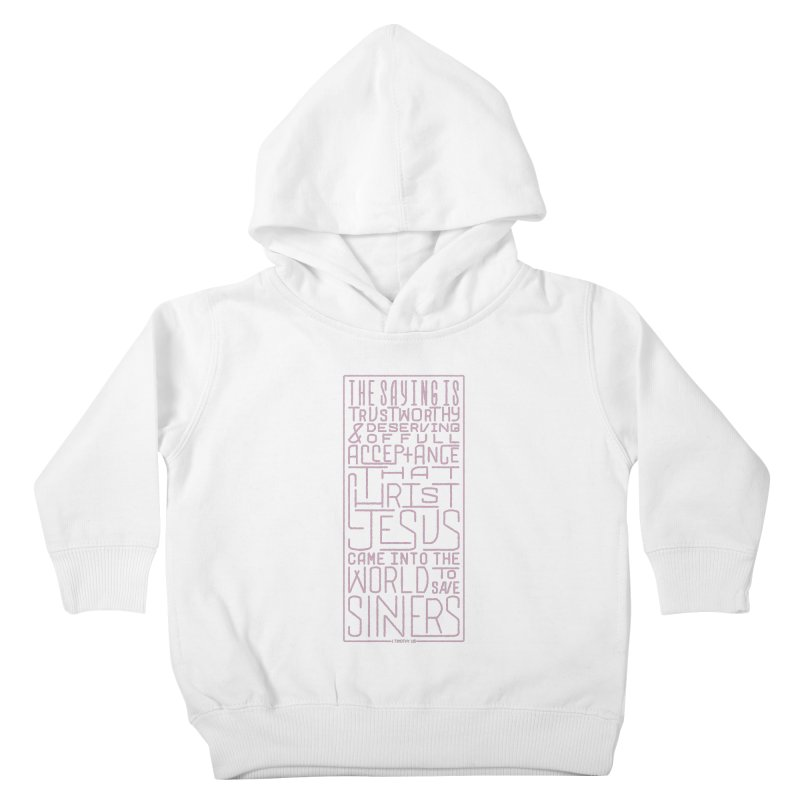 Christ Jesus Came Into the World to Save Sinners | 1 Timothy 1:15 (pink) Kids Toddler Pullover Hoody by Reformed Christian Goods & Clothing