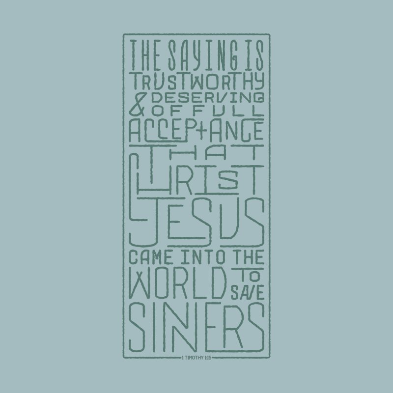 Christ Jesus Came Into the World to Save Sinners | 1 Timothy 1:15 (green) by Reformed Christian Goods & Clothing