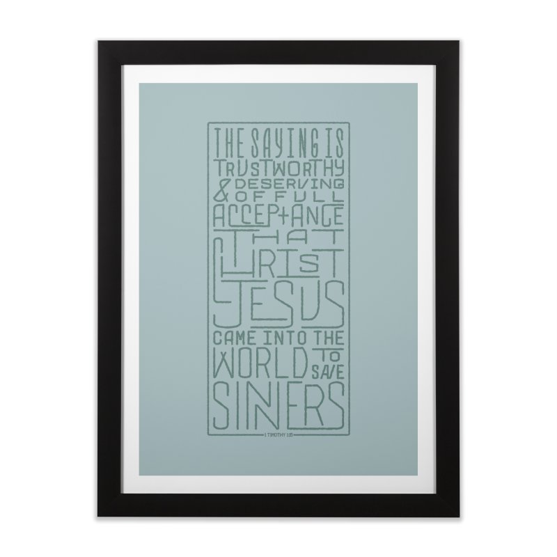 Christ Jesus Came Into the World to Save Sinners | 1 Timothy 1:15 (green) Home Framed Fine Art Print by Reformed Christian Goods & Clothing