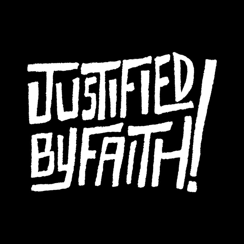 Justified by Faith! by Reformed Christian Goods & Clothing