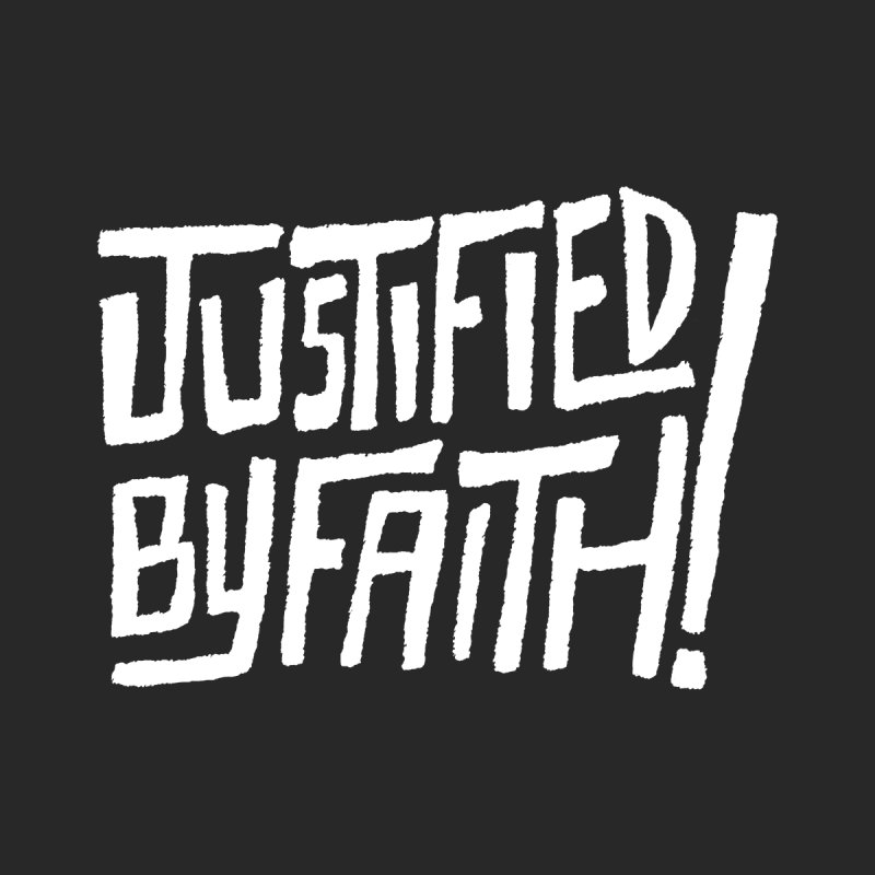 Justified by Faith! by A Worthy Manner Goods & Clothing